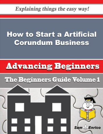 How to Start a Artificial Corundum Business (Beginners Guide) - How to Start a Artificial Corundum Business (Beginners Guide) ebook by Latrina Stratton