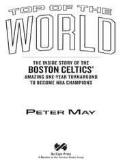 Top of the World - The Inside Story of the Boston Celtics' Amazing One-Year Turnaround to Become NBA Champions ebook by Peter May