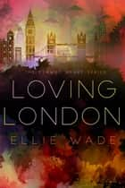 Loving London - The Flawed Hearts Series, #3 ebook by Ellie Wade