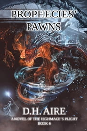 Prophecies' Pawns - Highmage's Plight, #6 ebook by D.H. Aire