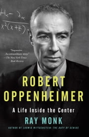 Robert Oppenheimer - A Life Inside the Center ebook by Ray Monk