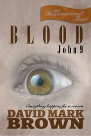 Blood: John 9 ebook by David Mark Brown