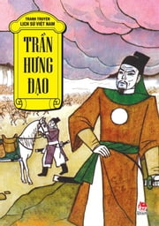 Truyen tranh lich su Viet Nam - Tran Hung Dao - Vietnamese history book for kids - Tran Hung Dao ebook by Van Le