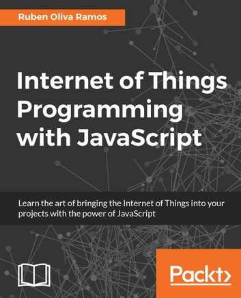 Internet of things programming with javascript ebook by ruben internet of things programming with javascript ebook by ruben oliva ramos fandeluxe Image collections