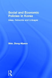 Social and Economic Policies in Korea - Ideas, Networks and Linkages ebook by Dong-Myeon Shin