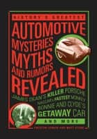 History's Greatest Automotive Mysteries, Myths, and Rumors Revealed ebook by Matt Stone,Preston Lerner