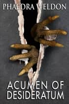 Acumen of Desideratum ebook by Phaedra Weldon