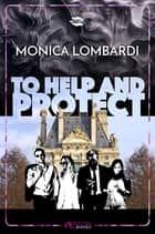 To help and protect (GD Security #0.5) ebook by Monica Lombardi