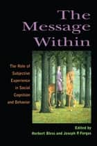The Message Within - The Role of Subjective Experience In Social Cognition And Behavior ebook by Herbert Bless, Joseph P. Forgas