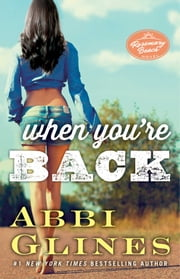 When You're Back - A Rosemary Beach Novel ebook by Abbi Glines