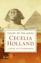 Valley of the Kings - A Novel of Tutankhamun ebook by Cecelia Holland