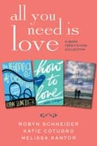 All You Need Is Love: 3-Book Teen Fiction Collection - The Beginning of Everything, How to Love, Maybe One Day ebook by Various, Katie Cotugno, Melissa Kantor,...