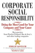 Corporate Social Responsibility - Doing the Most Good for Your Company and Your Cause ebook by Philip Kotler, Nancy Lee