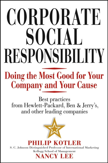 Corporate Social Responsibility - Doing the Most Good for Your Company and Your Cause ebook by Philip Kotler,Nancy Lee