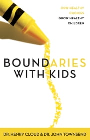 Boundaries with Kids - When to Say Yes, How to Say No ebook by Henry Cloud,John Townsend