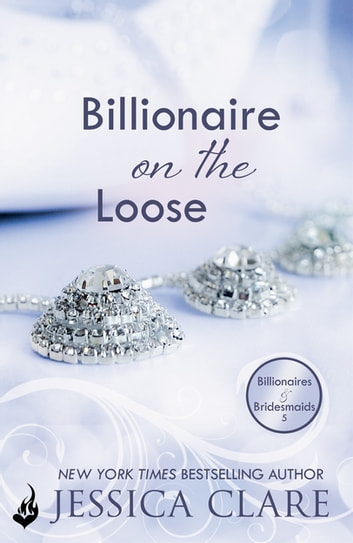 Billionaire on the Loose: Billionaires and Bridesmaids 5 ebook by Jessica Clare