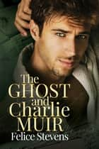 The Ghost and Charlie Muir ebook by Felice Stevens