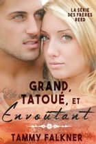 Grand, Tatoué, et Envoûtant ebook by Tammy Falkner