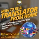 How To Be a Translator From Home - A Quick Guide on Starting Your Translating Career Online audiobook by HowExpert, Nephi Ginnett