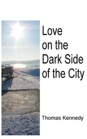 Love on the Dark Side of the City ebook by Thomas Kennedy