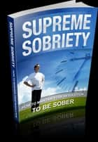 Supreme Sobriety ebook by Anonymous