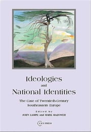 Ideologies and National Identities - The Case of Twentieth-Century Southeastern Europe ebook by John Lampe,Mark Mazower
