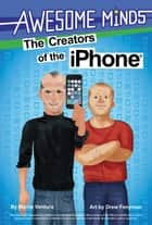 Awesome Minds: The Creators of the iPhone® ebook by Marne Ventura, Drew Feynman