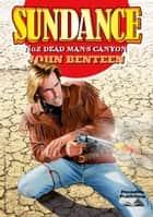 Sundance 2: Dead Man's Canyon ebook by John Benteen