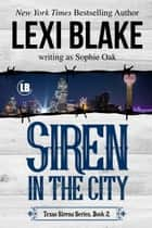 Siren in the City ebook by Lexi Blake, Sophie Oak