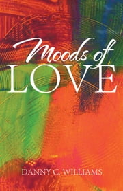 Moods of Love ebook by Danny C. Williams
