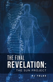 The Final Revelation - The Sun Project ebook by RJ Teles