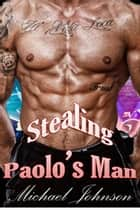 Stealing Paolo's Man: MM Erotica ebook by Michael Johnson