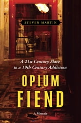 Opium Fiend - A 21st Century Slave to a 19th Century Addiction ebook by Steven Martin