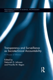 Transparency and Surveillance as Sociotechnical Accountability - A House of Mirrors ebook by Deborah G. Johnson,Priscilla M. Regan