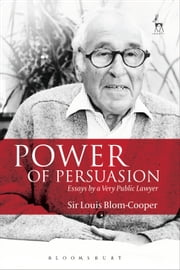 Power of Persuasion - Essays by a Very Public Lawyer ebook by Louis Blom-Cooper