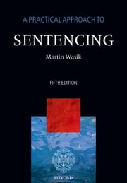A Practical Approach to Sentencing ebook by Martin Wasik