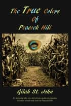 The True Colors of Peacock Hill ebook by Gilah St. John