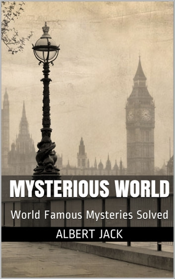 Mysterious World World Famous Mysteries Solved Ebook By Albert Jack
