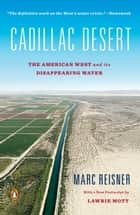 Cadillac Desert - The American West and Its Disappearing Water, Revised Edition ebook by Marc Reisner, Lawrie Mott
