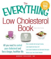 The Everything Low Cholesterol Book, 2nd Edition: All you need to control your cholesterol and live a longer, healthier life ebook by Khaleghi Murdoc