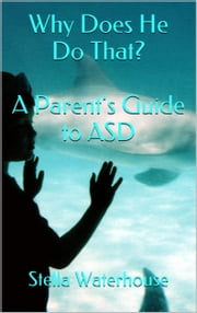 Why Does He Do That? A Parent's Guide to ASD ebook by Stella Waterhouse