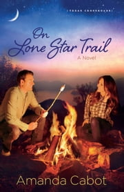 On Lone Star Trail (Texas Crossroads Book #3) - A Novel ebook by Amanda Cabot