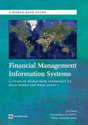 Financial Management Information Systems: 25 Years of World Bank Experience on What Works and What Doesn't ebook by Dener,Cem; Watkins,Joanna ; Dorotinsky,William Leslie
