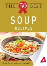 The 50 Best Soup Recipes: Tasty, fresh, and easy to make! ebook by Editors of Adams Media