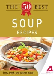 The 50 Best Soup Recipes: Tasty, fresh, and easy to make! - Tasty, fresh, and easy to make! ebook by Editors of Adams Media