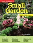 Home Gardener's Small Gardens: Designing, creating, planting, improving and maintaining small gardens ebook by David Squire