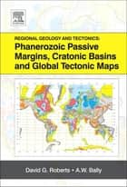 Regional Geology and Tectonics: Phanerozoic Passive Margins, Cratonic Basins and Global Tectonic Maps ebook by David G. Roberts,A.W. Bally