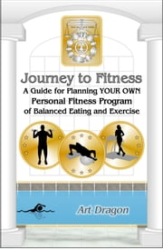 Journey to Fitness: A Guide for Planning Your Own Personal Fitness Program of Balanced Eating and Exercise ebook by Kobo.Web.Store.Products.Fields.ContributorFieldViewModel