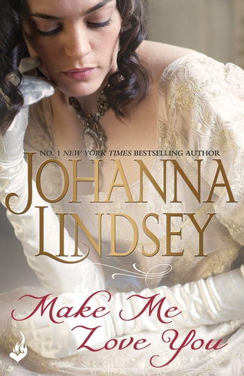 Make Me Love You - Sweeping Regency romance of duels, ballrooms and love, from the legendary bestseller ebook by Johanna Lindsey
