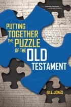 Putting Together the Puzzle of the Old Testament ebook by